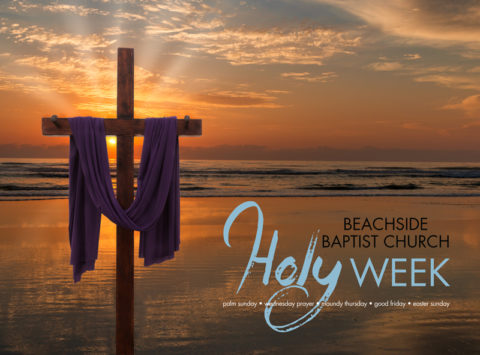 Join us for Holy Week services at Beachside Baptist Church!