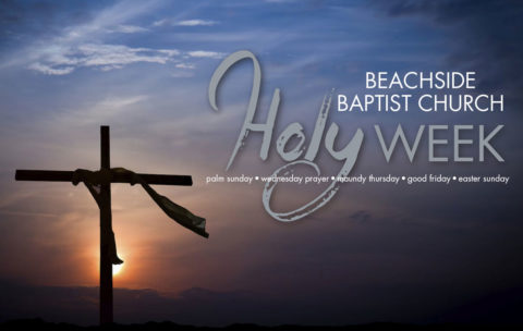 Join us for Holy Week at Beachside Baptist Church